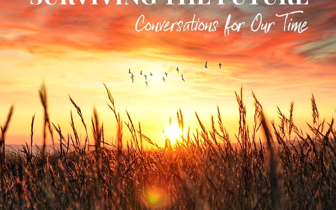 'Surviving the Future: Conversations for Our Time' is back!  Enrolments now open